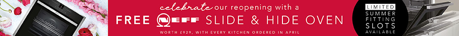 Celebrate our reopening with a free Neff slide and hide oven worth £929 with every kitchen ordered in april. Limited summer fitting slots available